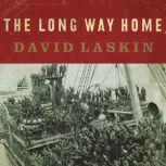 The Long Way Home An American Journey from Ellis Island to the Great War, David Laskin