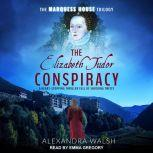 The Elizabeth Tudor Conspiracy, Alexandra Walsh
