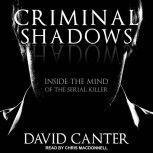 Criminal Shadows Inside the Mind of the Serial Killer, David Canter