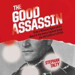 The Good Assassin How a Mossad Agent and a Band of Survivors Hunted Down the Butcher of Latvia, Stephan Talty