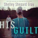 His Guilt The Amish of Hart County, Shelley Shepard Gray