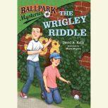 Ballpark Mysteries #6: The Wrigley Riddle, David A. Kelly