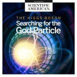 The Higgs Boson Searching for the God Particle, Scientific American
