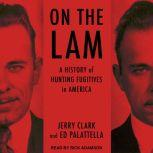 On the Lam A History of Hunting Fugitives in America, Jerry Clark
