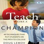 Teach Like a Champion 49 Techniques that Put Students on the Path to College, Doug Lemov