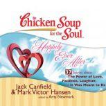 Chicken Soup for the Soul: Happily Ever After - 37 Stories about the Power of Love, Patience, Laughter, and It Was Meant to Be, Jack Canfield