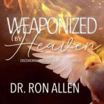 Weaponized by Heaven Discovering our Holy Spirit Empowerment, Dr. Ron Allen