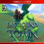 Eastbound and Town A LitRPG/GameLit Novel, Eric Ugland