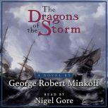 The Dragons of the Storm The sea encompassed by circumnavigation and by war., George Robert Minkoff