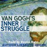 Van Gogh's Inner Struggle Life, Work and Mental Illness, Liesbeth Heenk