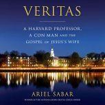 Veritas A Harvard Professor, a Con Man and the Gospel of Jesus's Wife, Ariel Sabar