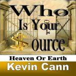 Who is Your Source Heaven Or Earth, Kevin L. Cann