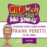 Wild and   Wacky Totally True Bible Stories - All About Prayer, Thomas Nelson
