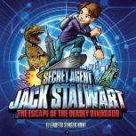 Secret Agent Jack Stalwart: Book 1: The Escape of the Deadly Dinosaur: USA, Elizabeth Singer Hunt