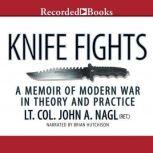 Knife Fights A Memoir of Modern War in Theory and Practice, John Nagl