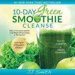 10-Day Green Smoothie Cleanse Lose Up to 15 Pounds in 10 Days!, JJ Smith