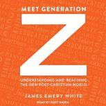 Meet Generation Z Understanding and Reaching the New Post-Christian World, James Emery White