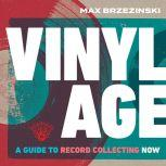 Vinyl Age A Guide to Record Collecting Now, Max Brzezinski
