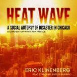 Heat Wave A Social Autopsy of Disaster in Chicago, Second Edition with a New Preface, Eric Klinenberg