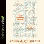 The Ultimate Exodus Finding Freedom from What Enslaves You, Danielle Strickland