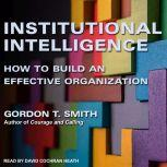 Institutional Intelligence How to Build an Effective Organization, Gordon T. Smith