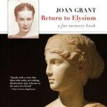 Return to Elysium A Far Memory Book, Joan Grant