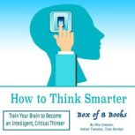 How to Think Smarter Train Your Brain to Become an Intelligent, Critical Thinker, Adrian Tweeley