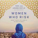 Women Who Risk Secret Agents for Jesus in the Muslim World, Tom Doyle