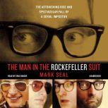 The Man in the Rockefeller Suit The Astonishing Rise and Spectacular Fall of a Serial Imposter, Mark Seal