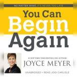 You Can Begin Again No Matter What, It's Never Too Late, Joyce Meyer