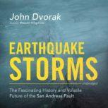 Earthquake Storms The Fascinating History and Volatile Future of the San Andreas Fault, John Dvorak