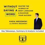 Without Saying a Word by Kasia Wezowski & Patryk Wezowski Key Takeaways, Summary & Analysis Included, Improvement Audio