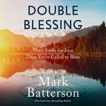 Double Blessing How to Get It. How to Give It., Mark Batterson