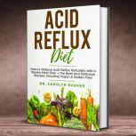 Acid Reflux Diet How to Reduce Acid Reflux Naturally with 4 Weeks Meal Plan + the Best and Delicious Recipes Including Vegan & Gluten Free (Healing Program for the Immune System), Dr. Carolyn Barker