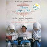 Three Cups of Tea One Man's Mission to Promote Peace . . . One School at a Time, Greg Mortenson