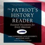 The Patriots History Reader Essential Documents for Every American, Larry Schweikart, Dave Dougherty, and Michael Allen