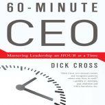 60-Minute CEO Mastering Leadership an Hour at a Time, Dick Cross