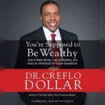 You're Supposed to Be Wealthy How to Make Money, Live Comfortably, and  Build an Inheritance for Future Generations, Creflo Dollar