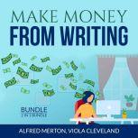 Make Money From Writing Bundle: 2 in 1 Bundle, Everybody Writes and Art of Online Writing, Alfred Merton