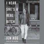 I Hear She's a Real Bitch, Jen Agg