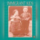 Immigrant Kids, Russell Freedman