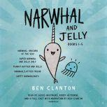 Narwhal and Jelly Books 1-5 Narwhal: Unicorn of the Sea; Super Narwhal and Jelly Jolt; and more!, Ben Clanton