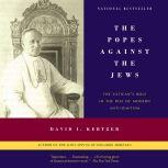 The Popes Against the Jews The Vatican's Role in the Rise of Modern Anti-Semitism, David I. Kertzer