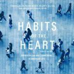 Habits of the Heart, Updated Edition Individualism and Commitment in American Life, Robert N. Bellah