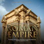Arches across the Roman Empire: The History of the Roman Arches Built in Europe, the Middle East, Asia Minor, and North Africa, Charles River Editors