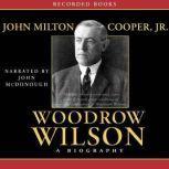 Woodrow Wilson: A Biography, John Milton Cooper Jr.