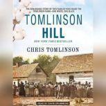 Tomlinson Hill The Remarkable Story of Two Families Who Share the Tomlinson Name - One White, One Black, Chris Tomlinson