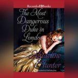 The Most Dangerous Duke in London, Madeline Hunter