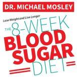The 8-Week Blood Sugar Diet How to Beat Diabetes Fast (and Stay Off Medication), Dr. Michael Mosley