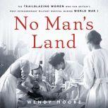 No Man's Land The Trailblazing Women Who Ran Britain's Most Extraordinary Military Hospital During World War I, Wendy Moore